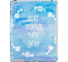 JUst Thank You God! iPad Case/Skin