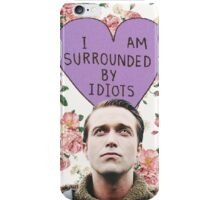 I am surrounded by idiots iPhone Case/Skin