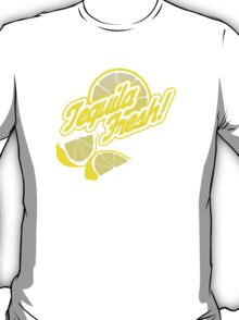 Tequila Fresh! T-Shirt