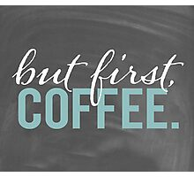 But First Coffee Chalkboard Morning Breakfast Cozy Design Photographic Print