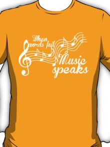 When words fail music speaks-Black and white T-Shirt