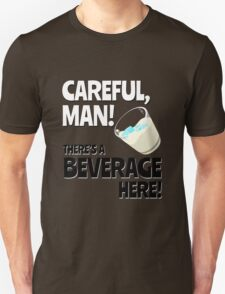 Careful, Man! There's a Beverage Here! Unisex T-Shirt
