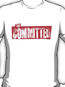 THE COMMITTED! T-Shirt