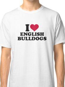 I love english bulldogs Classic T-Shirt