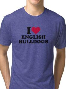 I love english bulldogs Tri-blend T-Shirt
