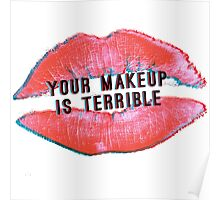 YOUR MAKEUP IS TERRIBLE Poster
