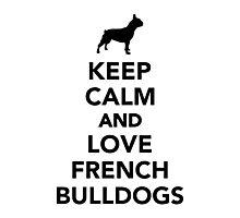 Keep calm and love french bulldogs Photographic Print
