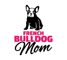 French Bulldog Mom Photographic Print