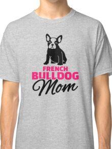 French Bulldog Mom Classic T-Shirt
