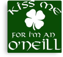 Funny 'Kiss Me For I'm an O'Neill' Irish St. Patrick's Day Shamrock T-Shirt and Gifts Canvas Print
