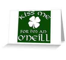 Funny 'Kiss Me For I'm an O'Neill' Irish St. Patrick's Day Shamrock T-Shirt and Gifts Greeting Card