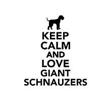 Keep calm and love Giant Schnauzers Photographic Print
