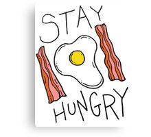 Stay hungry -- bacon and eggs Canvas Print