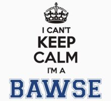 I cant keep calm Im a BAWSE by icant