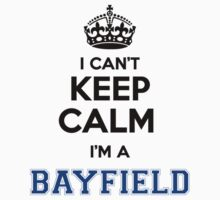I cant keep calm Im a BAYFIELD by icant