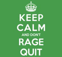 Keep Calm and Don't Rage Quit by ilovedesign