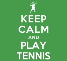 Keep Calm and Play Tennis by ilovedesign