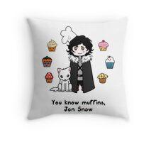 You know 'muffins' Jon Snow Throw Pillow