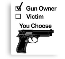 Gun Owner Victim You Choose Canvas Print