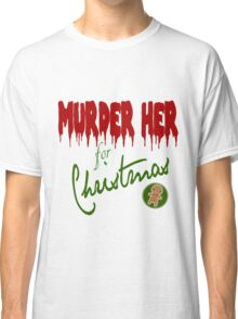 Murder Her For Christmas Classic T-Shirt