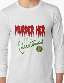 Murder Her For Christmas Long Sleeve T-Shirt