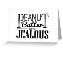 Peanut Butter & Jealous Greeting Card