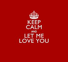 Keep Calm And Let Me Love You by Garaga