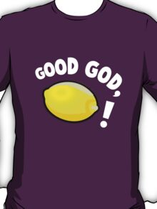 Good God, Lemon! T-Shirt