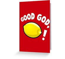 Good God, Lemon! Greeting Card