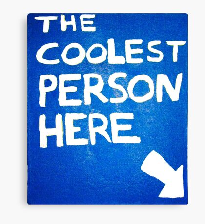 The Coolest Person Here Canvas Print