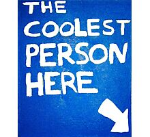 The Coolest Person Here Photographic Print