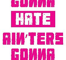 HATERS GONNA HATE, AIN'TERS GONNA AIN'T (Stylized, Pink/White) by trebory6