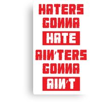 HATERS GONNA HATE, AIN'TERS GONNA AIN'T (Stylized, White/Red) Canvas Print