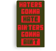 HATERS GONNA HATE, AIN'TERS GONNA AIN'T (Stylized, Olive/Red) Canvas Print