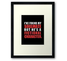 My Soulmate is a Fictional Character (in white lettering) Framed Print