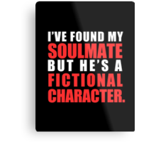 My Soulmate is a Fictional Character (in white lettering) Metal Print