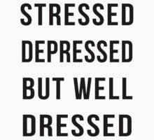 Stressed depressed but well dressed funny tshirt by AnnaGo