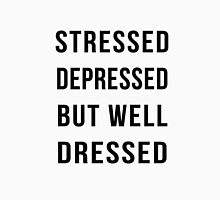 Stressed depressed but well dressed funny tshirt T-Shirt