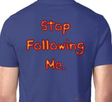 Stop Following Me - Design Unisex T-Shirt