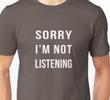Sorry I'm not listening funny text Unisex T-Shirt