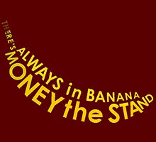 There's Always Money in the Banana Stand by awcheung2
