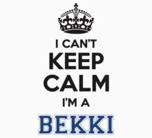 I cant keep calm Im a BEKKI by icant