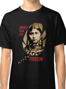 AMERICA TOOK OUR FREEDOM Classic T-Shirt