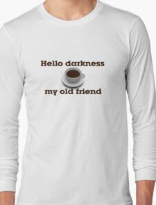 Hello darkness my old friend Long Sleeve T-Shirt