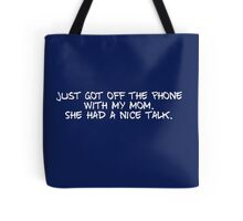 Just got off the phone with my mom. She had a nice talk. Tote Bag