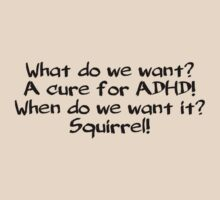 What do we want? A cure for ADHD! When do we want it? Squirrel! by digerati