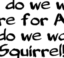 What do we want? A cure for ADHD! When do we want it? Squirrel! Sticker
