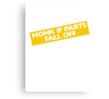 Honk if parts fall off Canvas Print