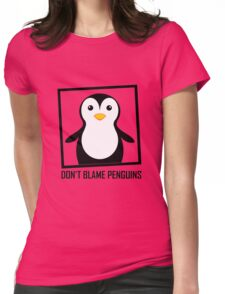 DON'T BLAME PENGUINS Womens Fitted T-Shirt