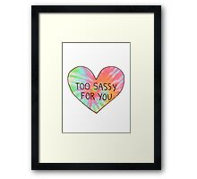 too sassy for you Framed Print